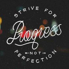Strive for progress not perfection #motivation