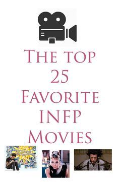 The Top 25 FAvorite INFP Movies – I need to see some more of those. I've probably seen a little less than half – I've seen LotR & HP though, so that might count as more than one.