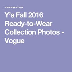 Y's Fall 2016 Ready-to-Wear Collection Photos - Vogue