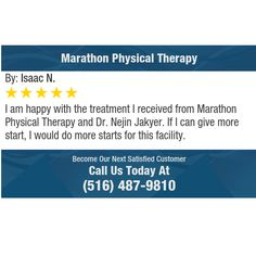 I am happy with the treatment I received from Marathon Physical Therapy and Dr. Nejin...