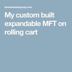 My custom built expandable MFT on rolling cart