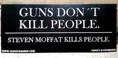 Guns Don't Kill People Steven Moffat Kills People Doctor Who Bumper Sticker on Etsy, $4.00