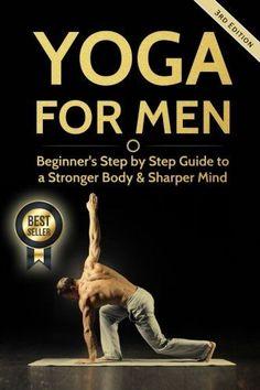 Yoga For Men: Beginner?s Step by Step Guide to a Stronger Body & Sharper Mind (Yoga For Men, Yoga, Yoga For Beginners, Yoga Poses) #pilatesmen