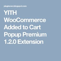 YITH WooCommerce Added to Cart Popup Premium 1.2.0 Extension