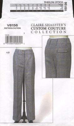 ***Vogue 8156 Pattern - Trousers [OOP]***. MISSES' PANTS: Straight-legged pants (semi-fitted through the hip) have contour yoke with front button closure, mock fly zipper, carriers, back welt pocket with button flap and turned back cuffs. A: couture construction. B: front and back darts.  (Claire Shaeffer's Custom Couture Pants.)