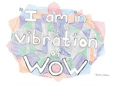 I'm in a Vibration of Wow