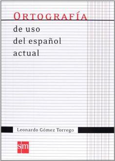 Ortografía de uso del español actual / Leonardo Gómez Torrego. SM, 2011
