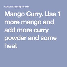 Mango Curry. Use 1 more mango and add more curry powder and some heat