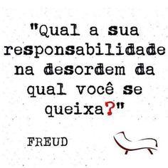 """""""¿Cuál es tu responsabilidad frente al desorden del cual te quejas?"""" Sigmund Freud"""