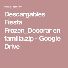 Descargables Fiesta Frozen_Decorar en familia.zip - Google Drive