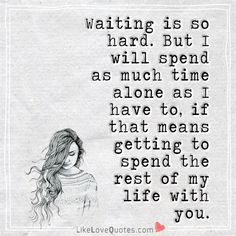 Waiting is good for clarity. Because with major decisions, there's no turning back. The sour grapes will take it as their chance to sow seeds of doubt and judge it as indecision. Again it's about clarity even about those who try to be busybodies. Qoutes About Love, True Love Quotes, Romantic Love Quotes, New Quotes, Happy Quotes, Words Quotes, Quotes To Live By, Inspirational Quotes, Sayings