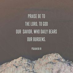Blessed be the Lord, who daily bears us up; God is our salvation. Selah Psalms 68:19 ESV http://bible.com/59/psa.68.19.ESV
