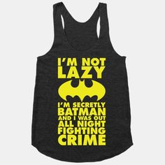 I'm Not Lazy I'm Secretly Batman | HUMAN | T-Shirts, Tanks, Sweatshirts and Hoodies