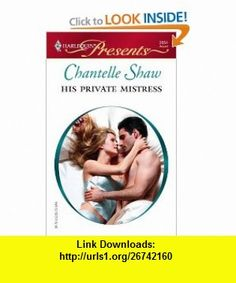 His Private Mistress (Harlequin Presents) (9780373126545) Chantelle Shaw , ISBN-10: 0373126549  , ISBN-13: 978-0373126545 ,  , tutorials , pdf , ebook , torrent , downloads , rapidshare , filesonic , hotfile , megaupload , fileserve
