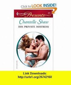 His Private Mistress (Harlequin Presents) (9780373126545) Chantelle Shaw , ISBN-10: 0373126549  , ISBN-13: 978-0373126545 ,  , tutorials , pdf , ebook , torrent , downloads , rapidshare , filesonic , hotfile , megaupload , fileserve