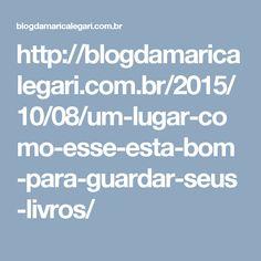 http://blogdamaricalegari.com.br/2015/10/08/um-lugar-como-esse-esta-bom-para-guardar-seus-livros/