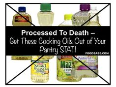 Processed To Death - Get These Cooking Oils Out of Your Pantry STAT!