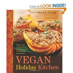Vegan Holiday Kitchen: More than 200 Delicious, Festive Recipes for Special Occasions by  Nava Atlas / Susan Voisin (Photographer)  List Price: $24.95  Amazon Price: $12.69