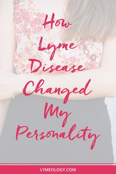 The scars of Lyme are more than physical. Here is one writer's account of how Lyme disease changed her personality, too.