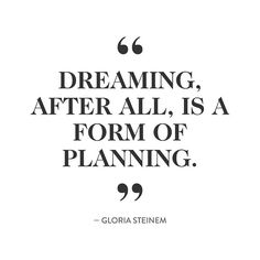 """Dreaming, after all, is a form of planning."" -Gloria Steinem this girl loves to dream! Words Quotes, Me Quotes, Motivational Quotes, Inspirational Quotes, Sayings, Plans Quotes, Quotes Images, Meaningful Quotes, Positive Quotes"