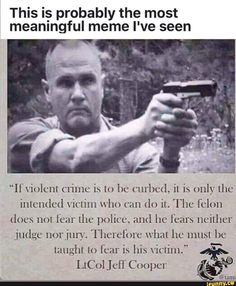 """This IS probably the most meaningful meme I' ve seen """"vaiolcnl' crime is to be curbed, it is only the intended victim who can it. The fclnn does not fear the police. and he fears neither judge nol'jun'. Thcrelbrc what hc must he taught to fear is his v Quotable Quotes, Wisdom Quotes, True Quotes, Great Quotes, Motivational Quotes, Inspirational Quotes, Military Quotes, Military Humor, Political Quotes"""