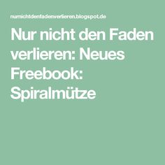 Nur nicht den Faden verlieren: Neues Freebook: Spiralmütze