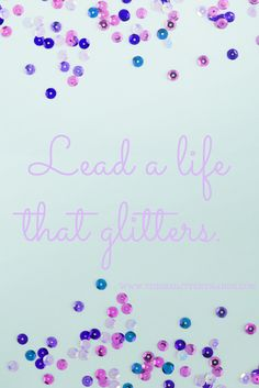 Lead a life that glitters quote.
