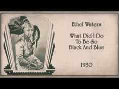 Ethel Waters - What Did I Do To Be So Black And Blue (1930)