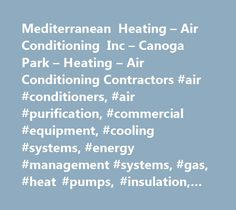 Mediterranean Heating – Air Conditioning Inc – Canoga Park – Heating – Air Conditioning Contractors #air #conditioners, #air #purification, #commercial #equipment, #cooling #systems, #energy #management #systems, #gas, #heat #pumps, #insulation, #water #heaters, #ac #units, #air #conditioning #units, #air #units, #energy #systems, #hot #water #heaters, #natural #gas, #air #conditioning #systems, #furnaces, #ac #systems, #air #sampling, #air #testing, #budget #plans, #business #services…