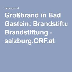 Großbrand in Bad Gastein: Brandstiftung - salzburg.ORF.at