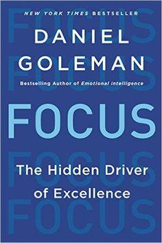 Focus: The Hidden Driver of Excellence: Daniel Goleman: 9780062114969: Amazon.com: Books