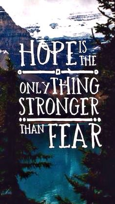 """""""Hope is the only thing stronger than fear.""""  (From the Hunger Games Series <3)"""