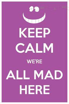 Keep calm and were all mad hear