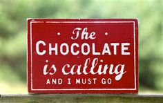 The Chocolate is Calling ~ Rustic Sign.