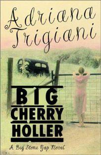 Big Cherry Holler, Adriana Trigiani  2nd in trilogy