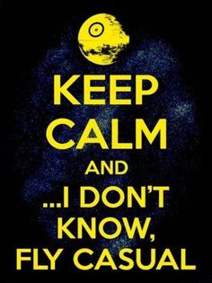 Keep calm and... I don't know, fly casual.
