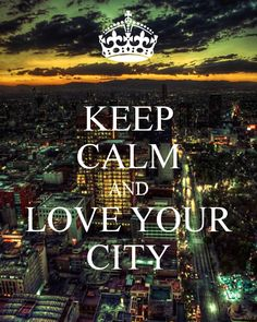 KEEP CALM AND LOVE YOUR CITY .