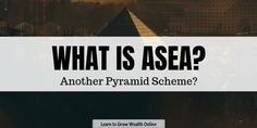 What is Asea? Another Pyramid Scheme? What Is A Sea, Pyramid Scheme, Thank Me Later, Building A Business, Investment Portfolio, Online Reviews, Online Marketing, Investing, Learning