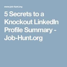 Your linkedin summary is the most important white space on your 5 secrets to a knockout linkedin profile summary job hunt malvernweather Gallery