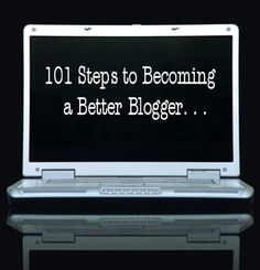 101 steps to becoming a better blogger.