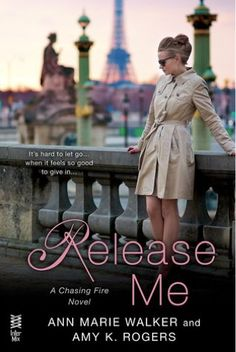 The Lovely Books: Review- RELEASE ME (Chasing Fire, #2) by Ann Marie Walker + Amy K. Rogers