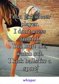 I'm a girl soccer player. I don't mess around. You hurt me, watch out. I kick balls for a sport soccer cleats soccer memes Sport Meme, Sport Quotes, Citation Football, Football Quotes, Soccer Girl Quotes, Funny Soccer Quotes, Motivational Soccer Quotes, Quotes About Soccer, Soccer Player Quotes