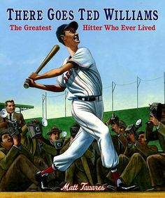 There Goes Ted Williams The Greatest Hitter Who Ever Lived by Matt Tavares 2012 ****  The ending author's note is worth reading out loud with the rest of the story.  2nd-6th grade.