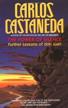 """The Power of Silence: Further Lessons of don Juan by Carlos Castaneda.    """"-- a brilliant flash of knowledge that illuminates the far reaches of the human mind. Through don Juan's mesmerizing stories, the true meaning of sorcery and magic is finally revealed...the visions of don Juan give us the vital secrets of belief and self-realization that are transcendental and valid for us all. It is Castaneda's unique genius to show us that all wisdom, strength, and power lie within ourselves..."""""""