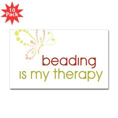 Beading is my Therapy    cafepress.com