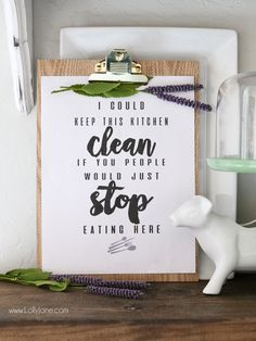 "Funny Kitchen Art, print it off to laugh despite the daily piles of dishes and cooking! ""I Could Keep This Kitchen CLEAN If You People Would Just STOP Eating Here!"" Haha! :D"