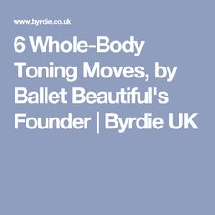 6 Whole-Body Toning Moves, by Ballet Beautiful's Founder | Byrdie UK