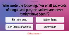"""Who wrote the following: """"For of all sad words of tongue and pen, the saddest are these: It might have been!""""? #Trivia #Quiz #Literature"""