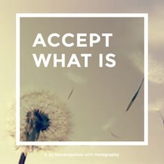 Note with content: ACCEPT WHAT IS