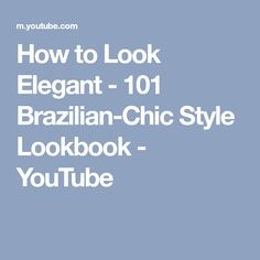 How to Look Elegant - 101 Brazilian-Chic Style Lookbook - YouTube